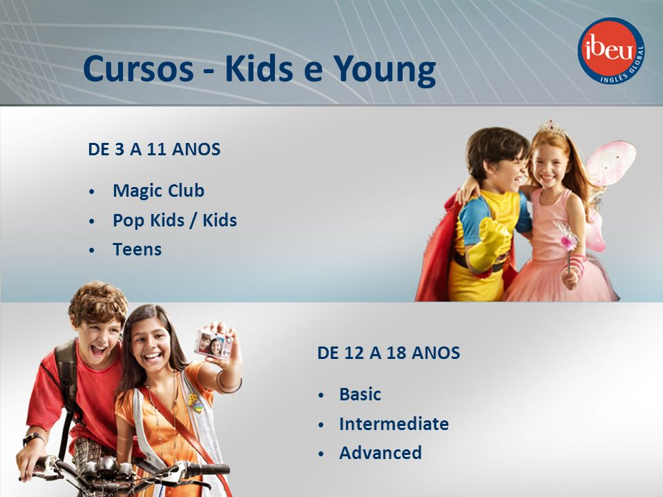 DE 3 A 11 ANOS Magic Club Pop Kids / Kids Teens Cursos - Kids e Young DE 12 A 18 ANOS Basic Intermediate Advanced