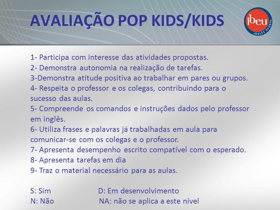 AVALIAÇÃO POP KIDS/KIDS 1- Participa com interesse das atividades propostas. 2- Demonstra autonomia na realização de tarefas. 3-Demonstra atitude posi