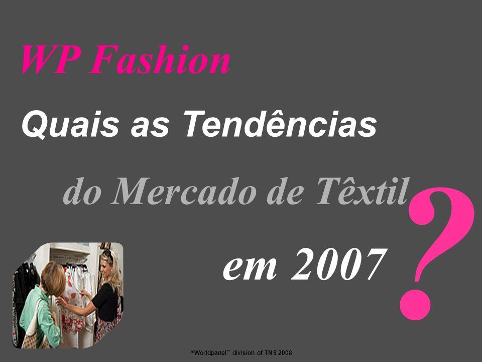 © Worldpanel division of TNS 2008 Quais as Tendências ? do Mercado de Têxtil WP Fashion em 2007