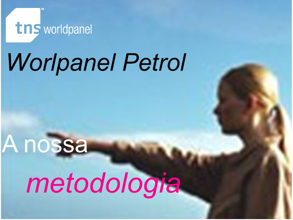 Worldpanel division of TNS 2007 23 A nossa metodologia Worlpanel Petrol