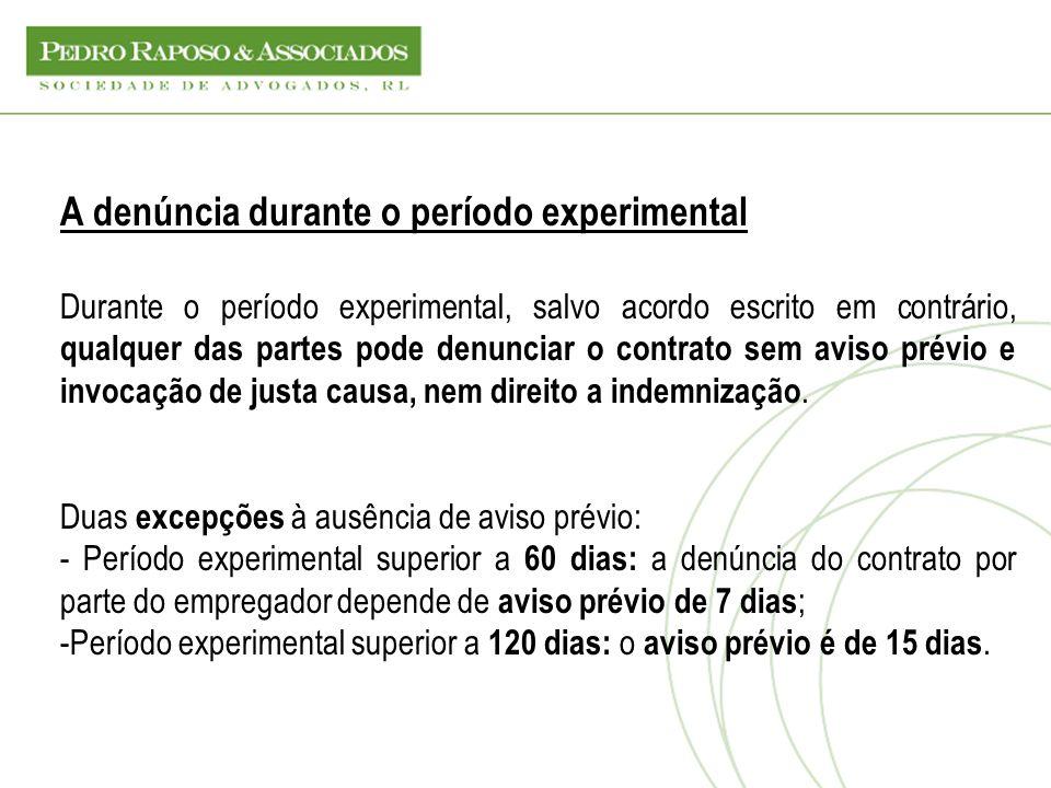 A denúncia durante o período experimental Durante o período experimental, salvo acordo escrito em contrário, qualquer das partes pode denunciar o cont