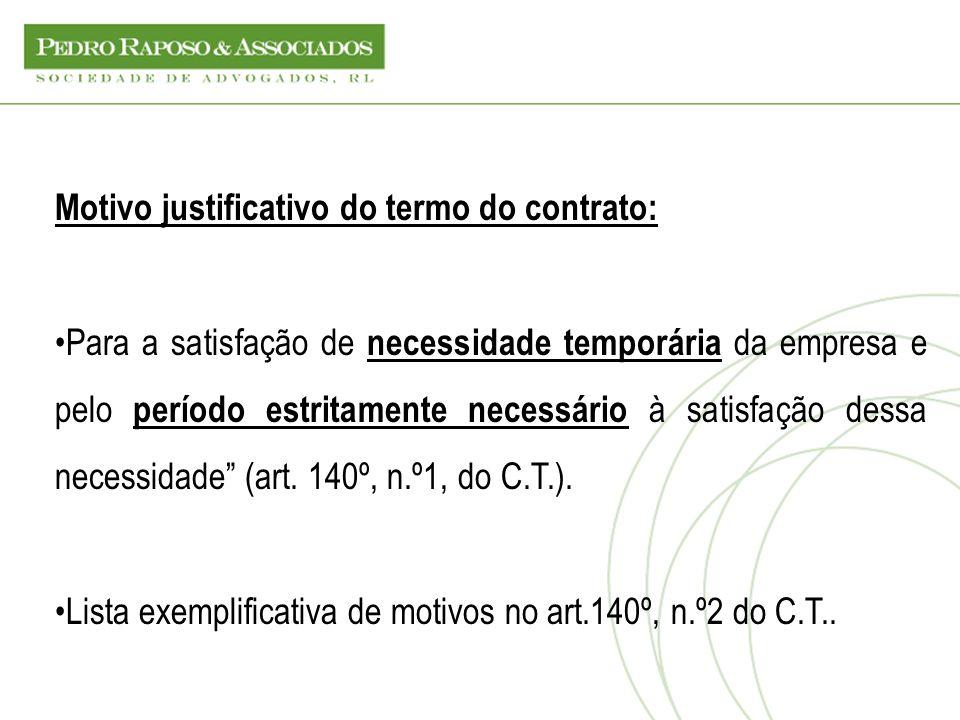 Motivo justificativo do termo do contrato: Para a satisfação de necessidade temporária da empresa e pelo período estritamente necessário à satisfação