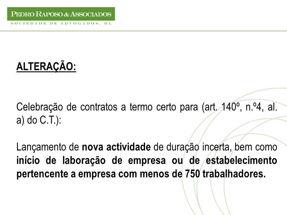 ALTERAÇÃO: Celebração de contratos a termo certo para (art. 140º, n.º4, al. a) do C.T.): Lançamento de nova actividade de duração incerta, bem como in