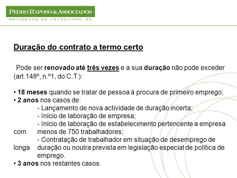 Duração do contrato a termo certo Pode ser renovado até três vezes e a sua duração não pode exceder (art.148º, n.º1, do C.T.): 18 meses quando se trat