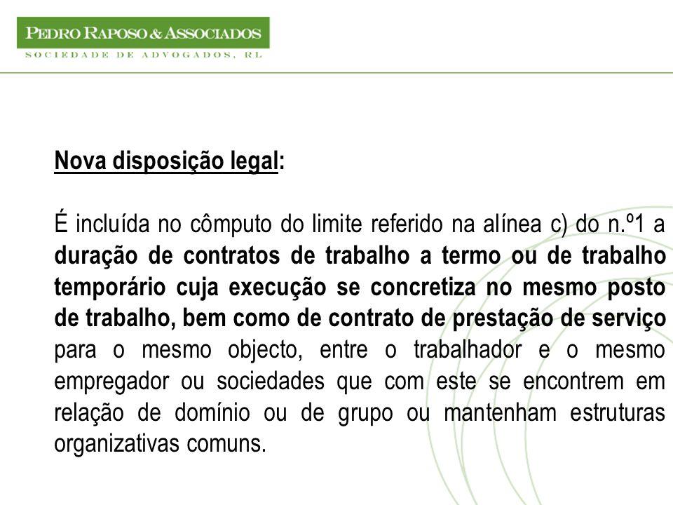 Nova disposição legal: É incluída no cômputo do limite referido na alínea c) do n.º1 a duração de contratos de trabalho a termo ou de trabalho temporá