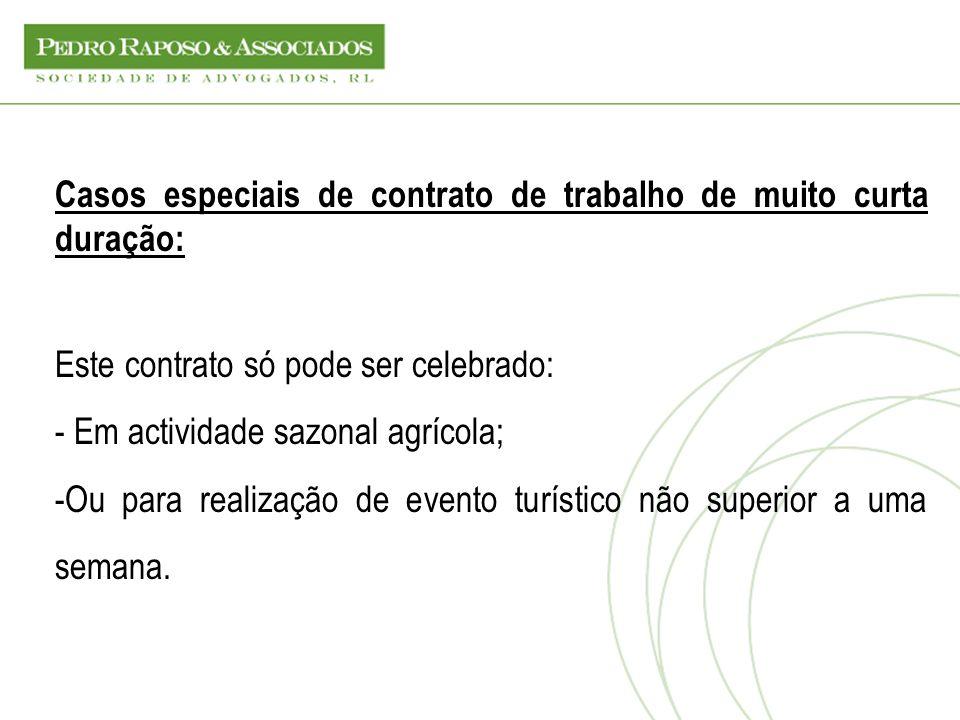 Casos especiais de contrato de trabalho de muito curta duração: Este contrato só pode ser celebrado: - Em actividade sazonal agrícola; -Ou para realiz