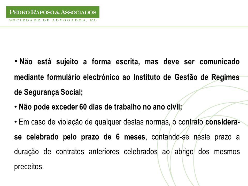 Não está sujeito a forma escrita, mas deve ser comunicado mediante formulário electrónico ao Instituto de Gestão de Regimes de Segurança Social; Não p