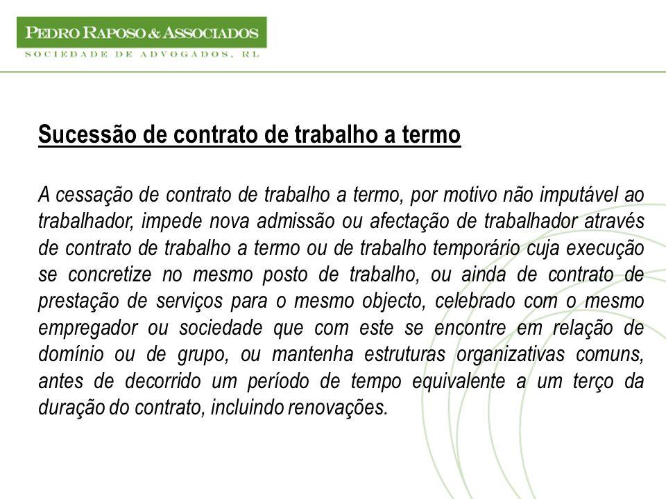 Sucessão de contrato de trabalho a termo A cessação de contrato de trabalho a termo, por motivo não imputável ao trabalhador, impede nova admissão ou