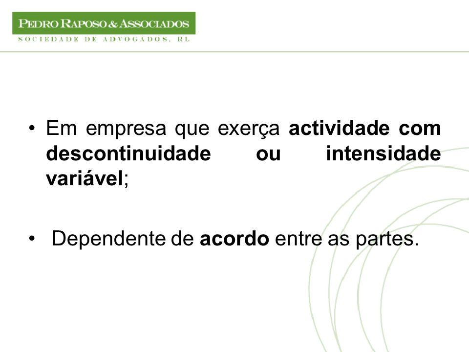Em empresa que exerça actividade com descontinuidade ou intensidade variável; Dependente de acordo entre as partes.