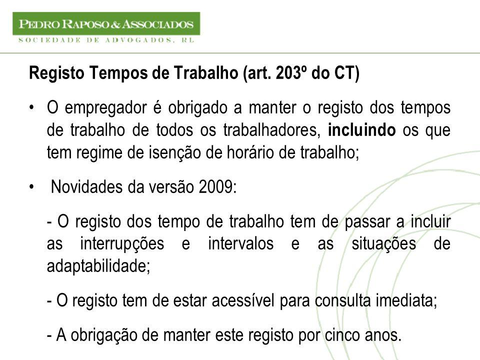 Registo Tempos de Trabalho (art. 203º do CT) O empregador é obrigado a manter o registo dos tempos de trabalho de todos os trabalhadores, incluindo os