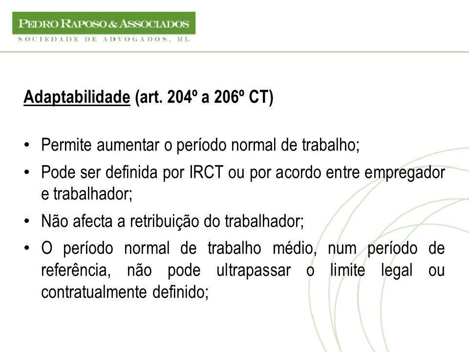 Adaptabilidade (art. 204º a 206º CT) Permite aumentar o período normal de trabalho; Pode ser definida por IRCT ou por acordo entre empregador e trabal
