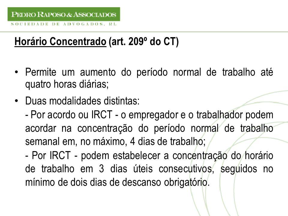 Horário Concentrado (art. 209º do CT) Permite um aumento do período normal de trabalho até quatro horas diárias; Duas modalidades distintas: - Por aco