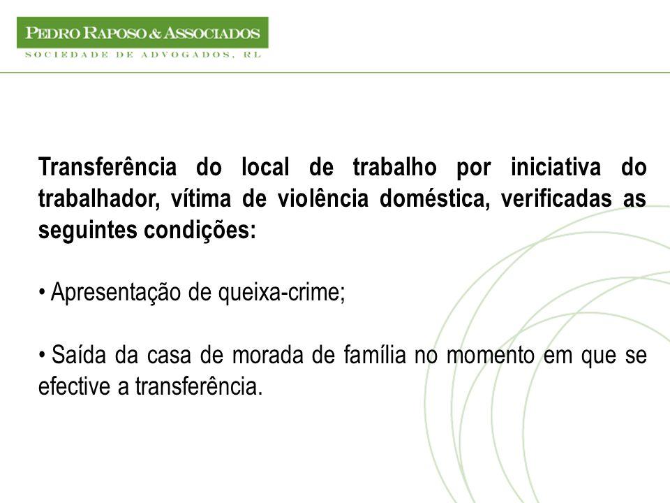 Transferência do local de trabalho por iniciativa do trabalhador, vítima de violência doméstica, verificadas as seguintes condições: Apresentação de q
