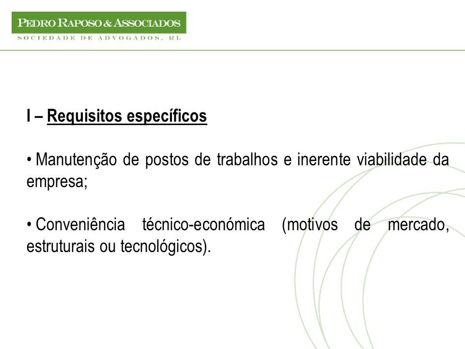 I – Requisitos específicos Manutenção de postos de trabalhos e inerente viabilidade da empresa; Conveniência técnico-económica (motivos de mercado, es