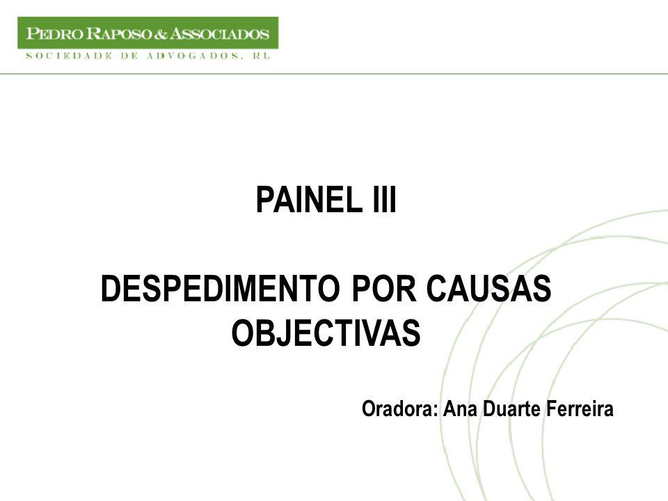 PAINEL III DESPEDIMENTO POR CAUSAS OBJECTIVAS Oradora: Ana Duarte Ferreira