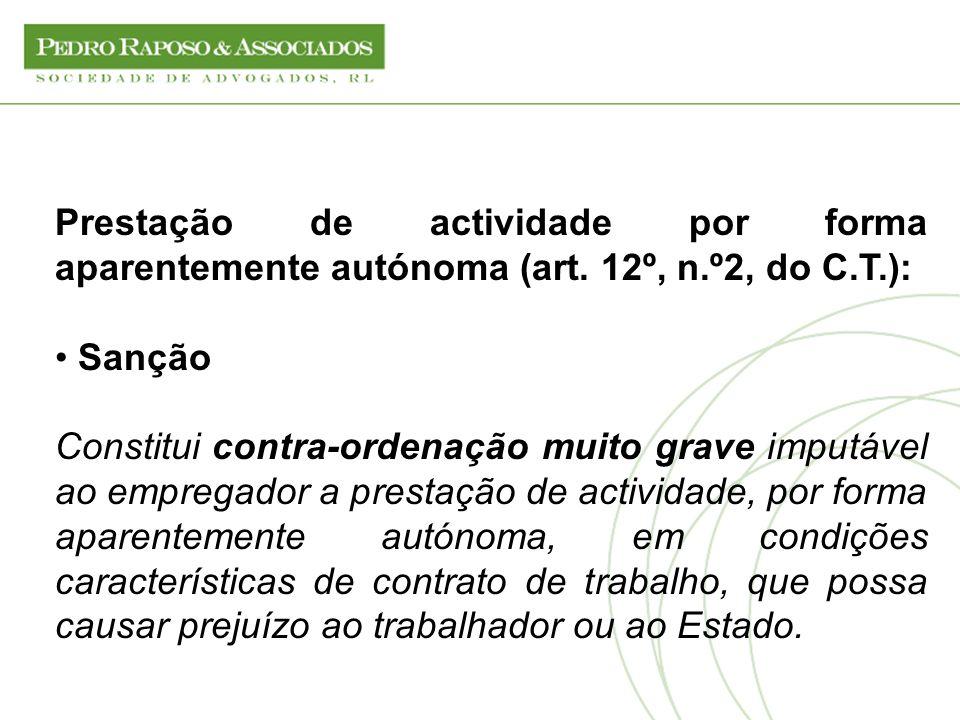 Prestação de actividade por forma aparentemente autónoma (art. 12º, n.º2, do C.T.): Sanção Constitui contra-ordenação muito grave imputável ao emprega