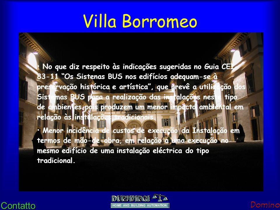 ContattoDomino Villa Borromeo As especificações de Projecto foram as seguintes: Sistema bus que não necessitasse cabos blindados especiais, devido à provável necessidade de terem de passar conjuntamente com cabos de energia.