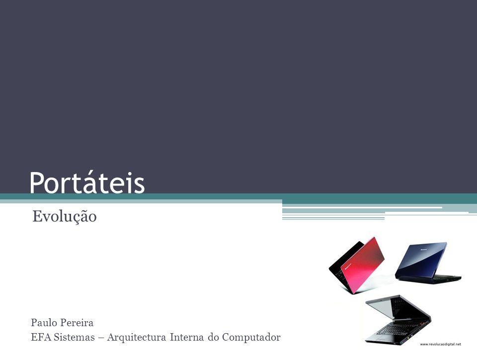 Portáteis Evolução Paulo Pereira EFA Sistemas – Arquitectura Interna do Computador
