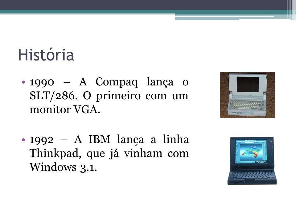 História 1990 – A Compaq lança o SLT/286. O primeiro com um monitor VGA. 1992 – A IBM lança a linha Thinkpad, que já vinham com Windows 3.1.