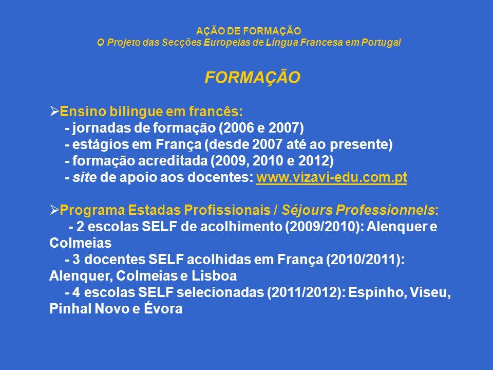 AÇÃO DE FORMAÇÃO O Projeto das Secções Europeias de Língua Francesa em Portugal FORMAÇÃO Ensino bilingue em francês: - jornadas de formação (2006 e 20