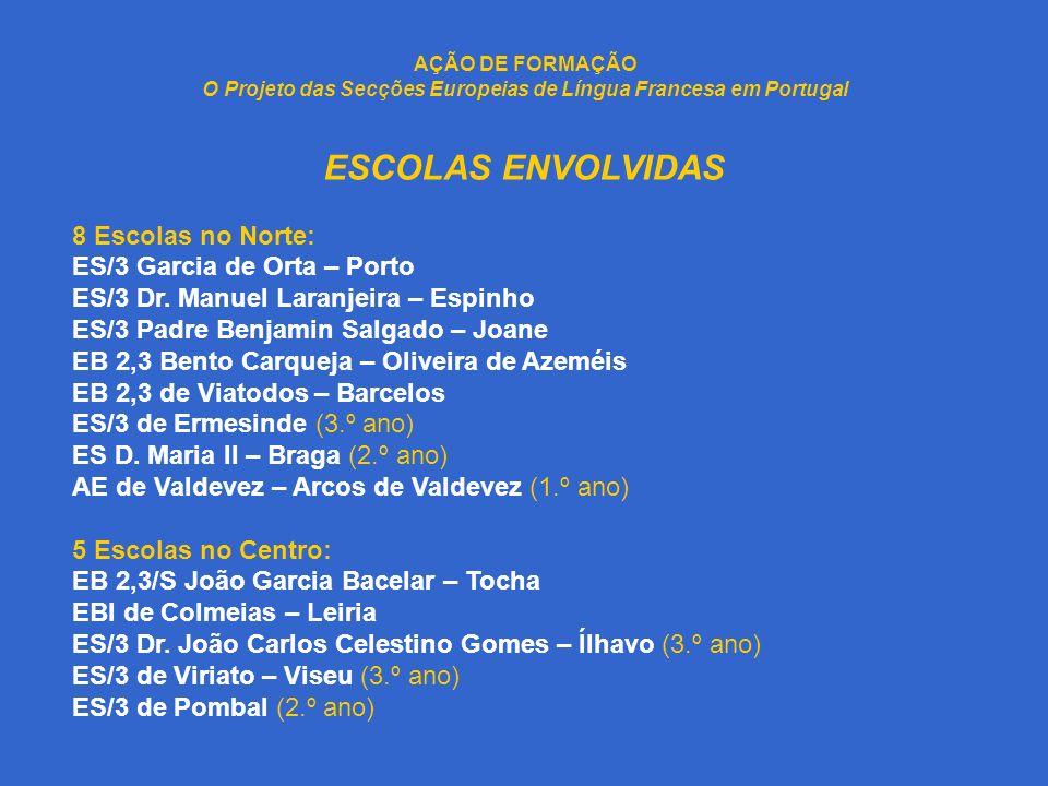 AÇÃO DE FORMAÇÃO O Projeto das Secções Europeias de Língua Francesa em Portugal ESCOLAS ENVOLVIDAS 8 Escolas no Norte: ES/3 Garcia de Orta – Porto ES/