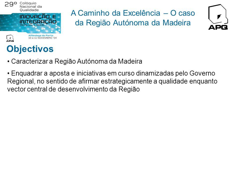 A Caminho da Excelência – O caso da Região Autónoma da Madeira Isabel Catarina Rodrigues Direcção Regional do Comércio, Indústria e Energia da Região