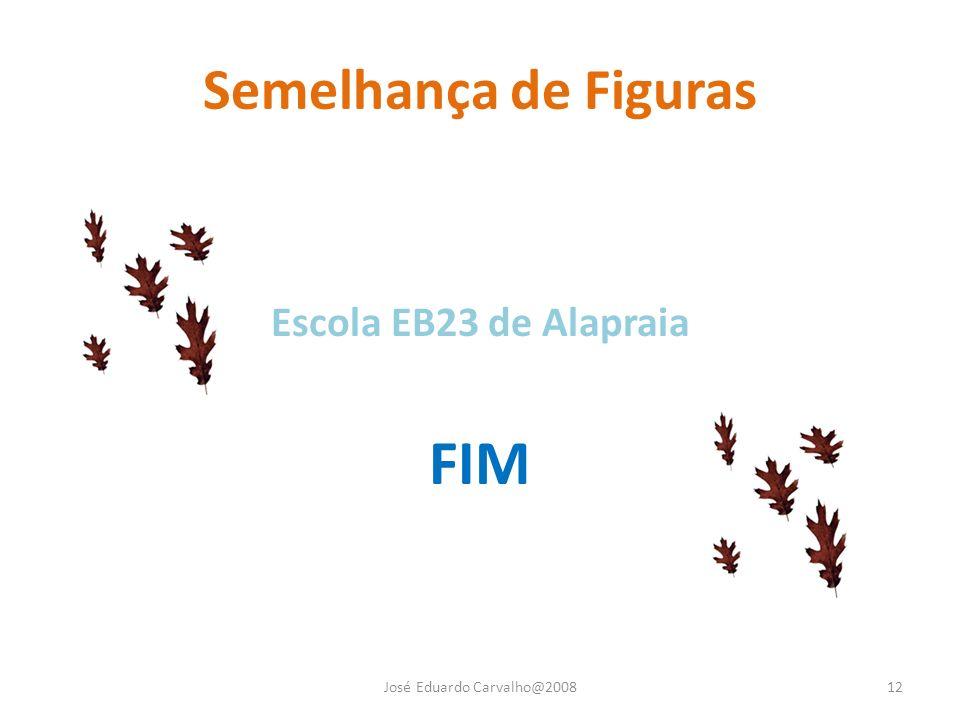 Semelhança de Figuras José Eduardo Carvalho@200812 Escola EB23 de Alapraia FIM