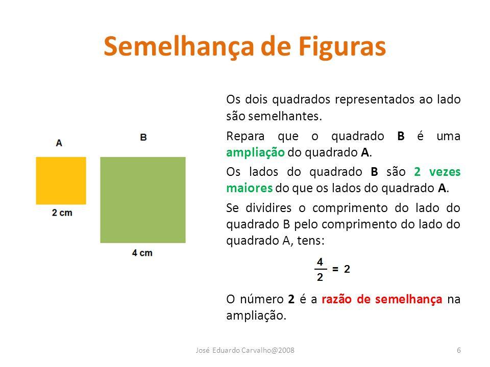 Semelhança de Figuras Os dois quadrados representados ao lado são semelhantes. Repara que o quadrado B é uma ampliação do quadrado A. Os lados do quad