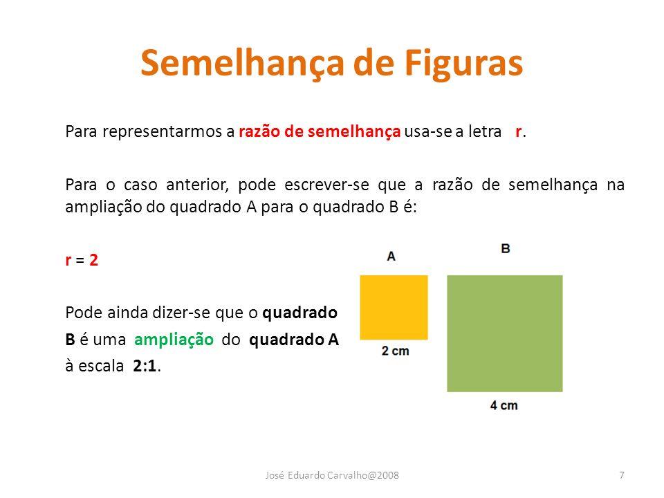 Semelhança de Figuras Para representarmos a razão de semelhança usa-se a letra r. Para o caso anterior, pode escrever-se que a razão de semelhança na