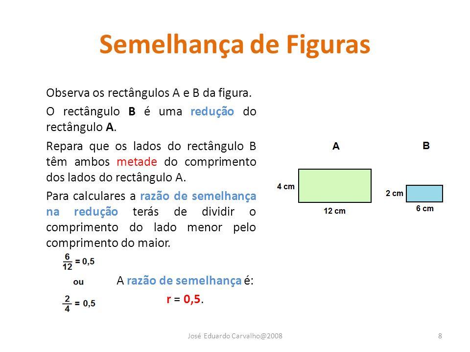 Semelhança de Figuras Observa os rectângulos A e B da figura. O rectângulo B é uma redução do rectângulo A. Repara que os lados do rectângulo B têm am