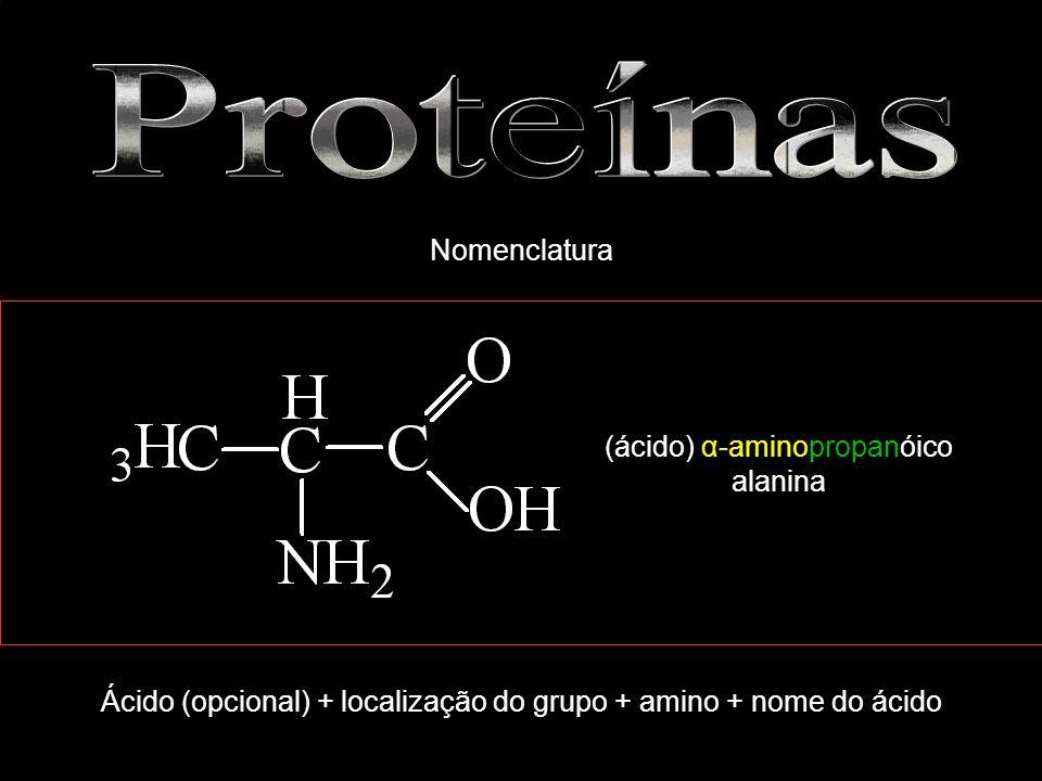 (ácido) α-aminopropanóico alanina Ácido (opcional) + localização do grupo + amino + nome do ácido Nomenclatura