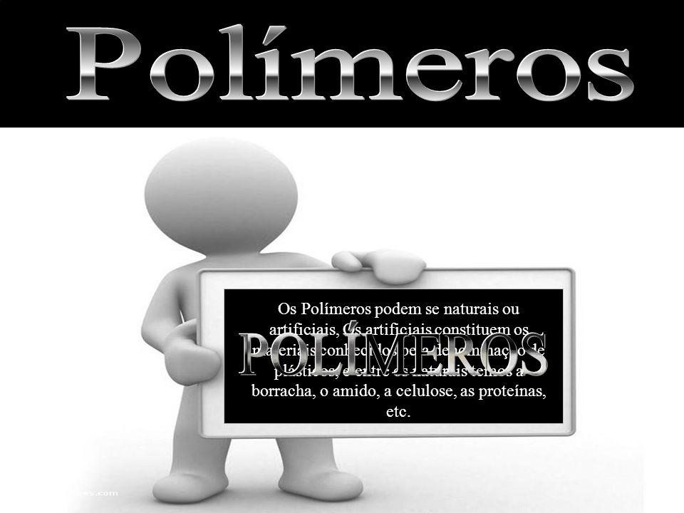 Os Polímeros podem se naturais ou artificiais, Os artificiais constituem os materiais conhecidos pela denominação de plásticos, e entre os naturais te