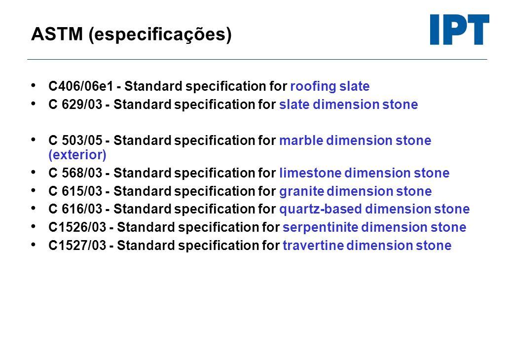 ASTM (especificações) C406/06e1 - Standard specification for roofing slate C 629/03 - Standard specification for slate dimension stone C 503/05 - Stan