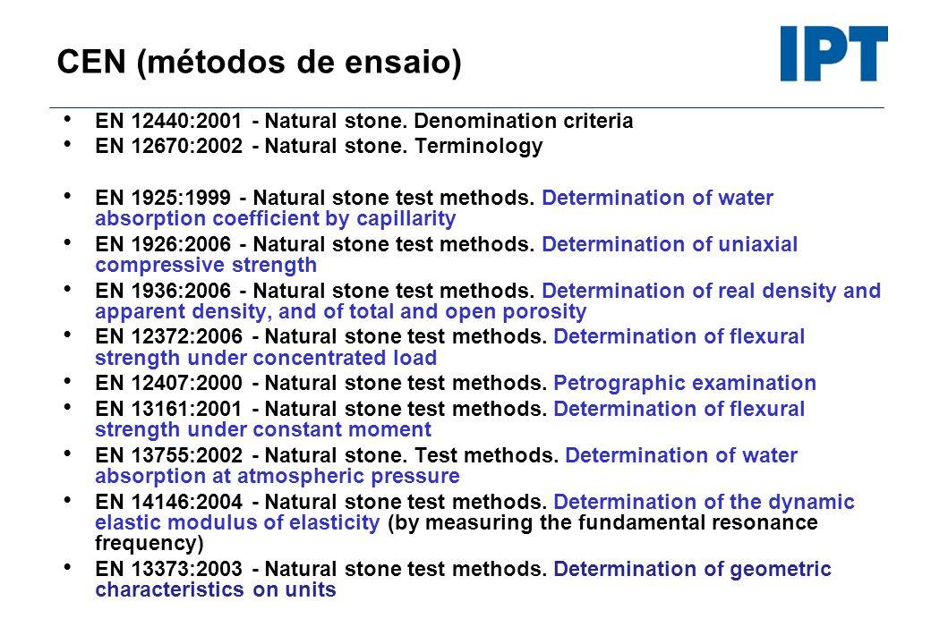 CEN (métodos de ensaio) EN 12440:2001 - Natural stone. Denomination criteria EN 12670:2002 - Natural stone. Terminology EN 1925:1999 - Natural stone t
