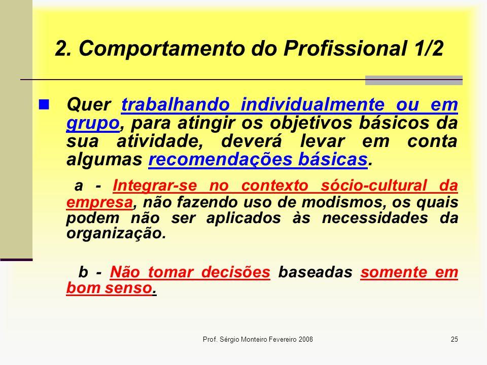 Prof. Sérgio Monteiro Fevereiro 200825 2. Comportamento do Profissional 1/2 Quer trabalhando individualmente ou em grupo, para atingir os objetivos bá