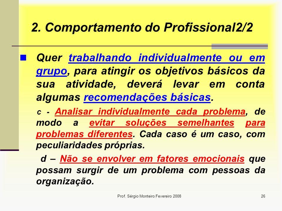 Prof. Sérgio Monteiro Fevereiro 200826 2. Comportamento do Profissional2/2 Quer trabalhando individualmente ou em grupo, para atingir os objetivos bás