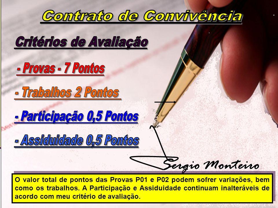 Prof. Sérgio Monteiro Fevereiro 20083 Sergio Monteiro O valor total de pontos das Provas P01 e P02 podem sofrer variações, bem como os trabalhos. A Pa