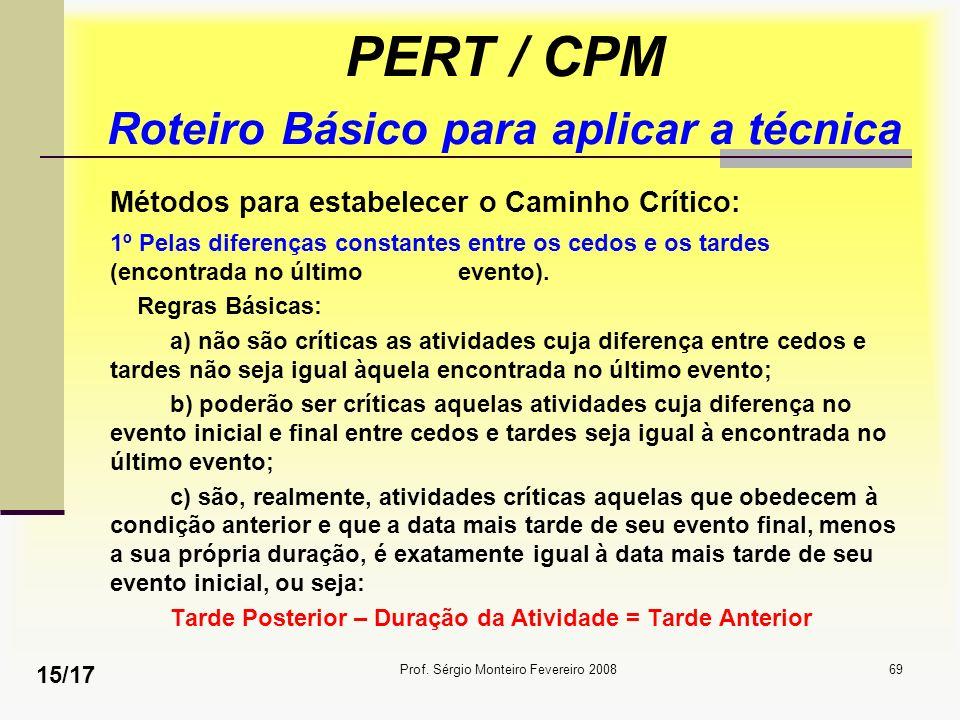 Prof. Sérgio Monteiro Fevereiro 200869 PERT / CPM Roteiro Básico para aplicar a técnica Métodos para estabelecer o Caminho Crítico: 1º Pelas diferença