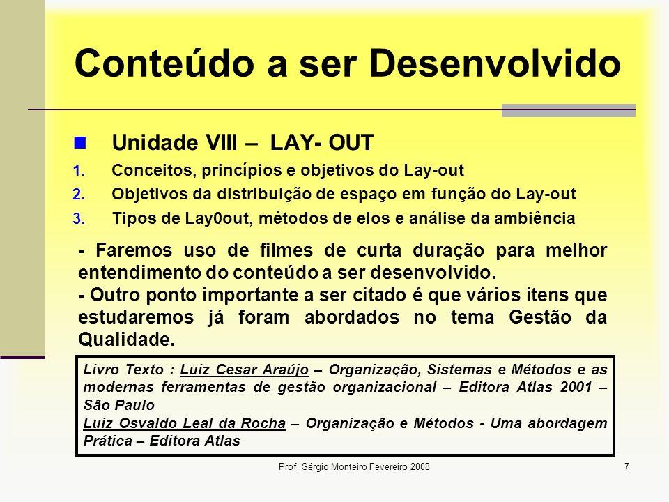 Prof. Sérgio Monteiro Fevereiro 20087 Conteúdo a ser Desenvolvido Unidade VIII – LAY- OUT 1. Conceitos, princípios e objetivos do Lay-out 2. Objetivos