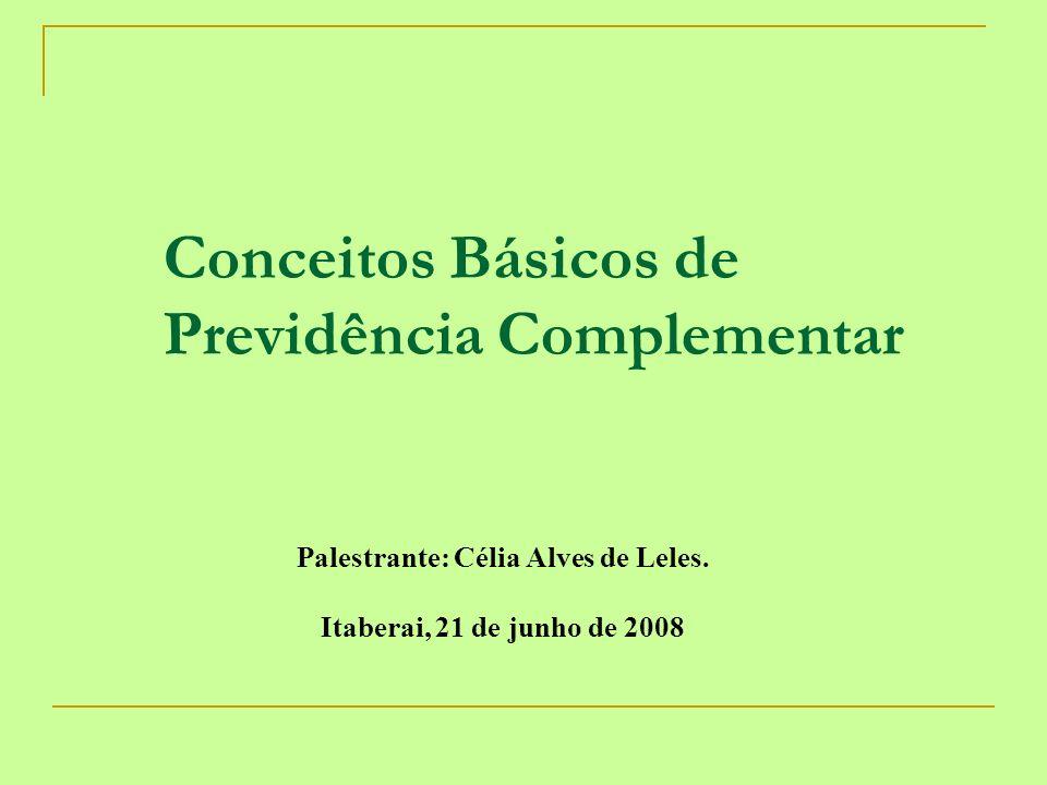 Conceitos Básicos de Previdência Complementar Palestrante: Célia Alves de Leles. Itaberai, 21 de junho de 2008