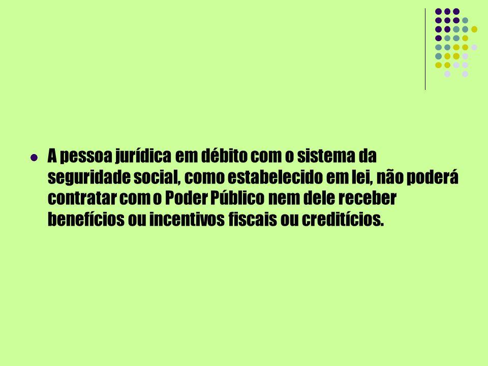 A pessoa jurídica em débito com o sistema da seguridade social, como estabelecido em lei, não poderá contratar com o Poder Público nem dele receber be