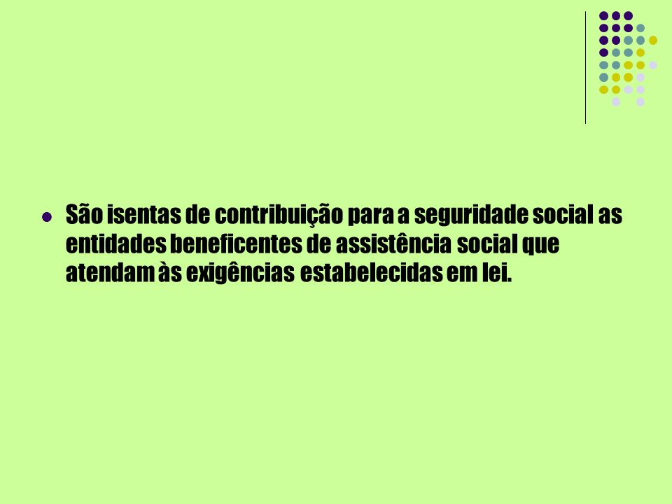 São isentas de contribuição para a seguridade social as entidades beneficentes de assistência social que atendam às exigências estabelecidas em lei.