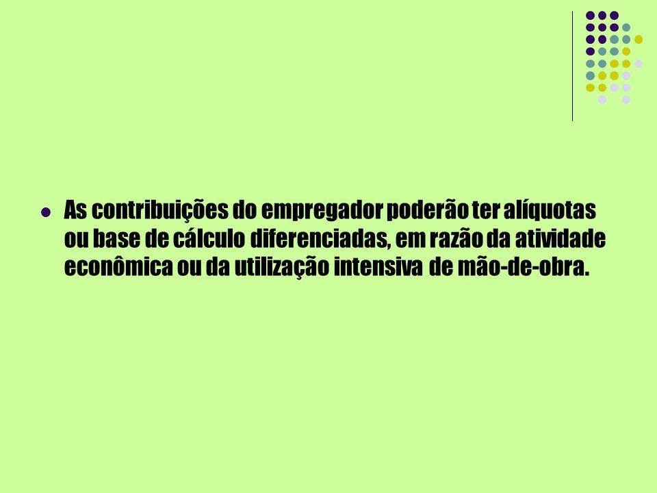 As contribuições do empregador poderão ter alíquotas ou base de cálculo diferenciadas, em razão da atividade econômica ou da utilização intensiva de m