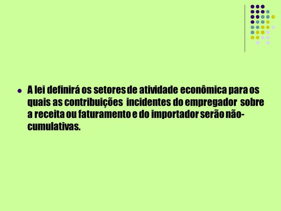 A lei definirá os setores de atividade econômica para os quais as contribuições incidentes do empregador sobre a receita ou faturamento e do importado