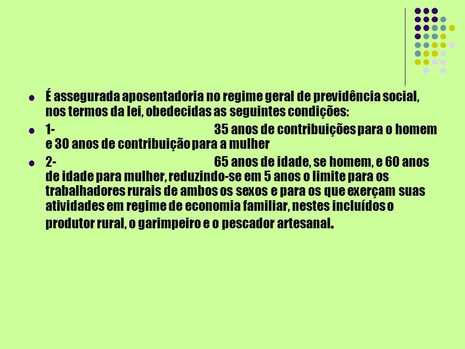 É assegurada aposentadoria no regime geral de previdência social, nos termos da lei, obedecidas as seguintes condições: 1-35 anos de contribuições par