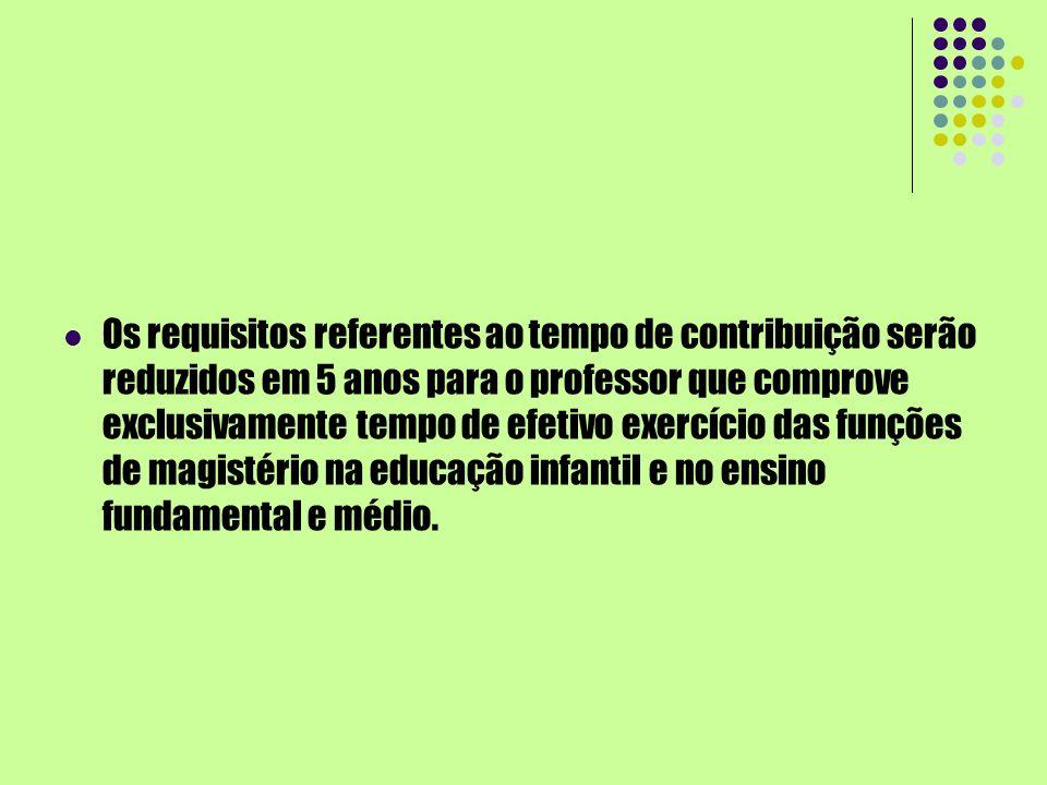 Os requisitos referentes ao tempo de contribuição serão reduzidos em 5 anos para o professor que comprove exclusivamente tempo de efetivo exercício da