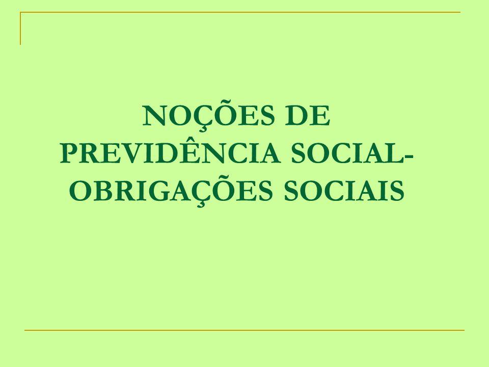 NOÇÕES DE PREVIDÊNCIA SOCIAL- OBRIGAÇÕES SOCIAIS