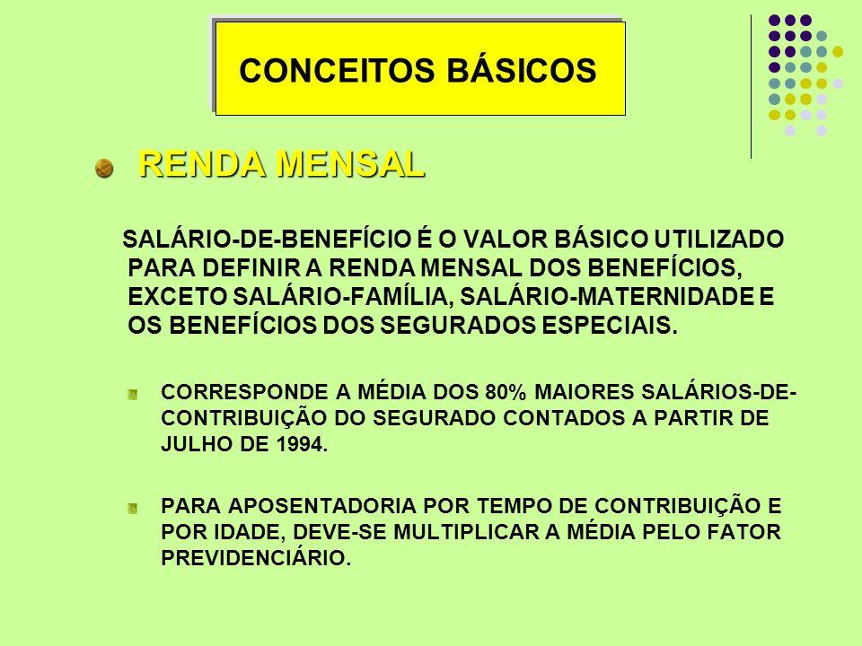 RENDA MENSAL RENDA MENSAL SALÁRIO-DE-BENEFÍCIO É O VALOR BÁSICO UTILIZADO PARA DEFINIR A RENDA MENSAL DOS BENEFÍCIOS, EXCETO SALÁRIO-FAMÍLIA, SALÁRIO-