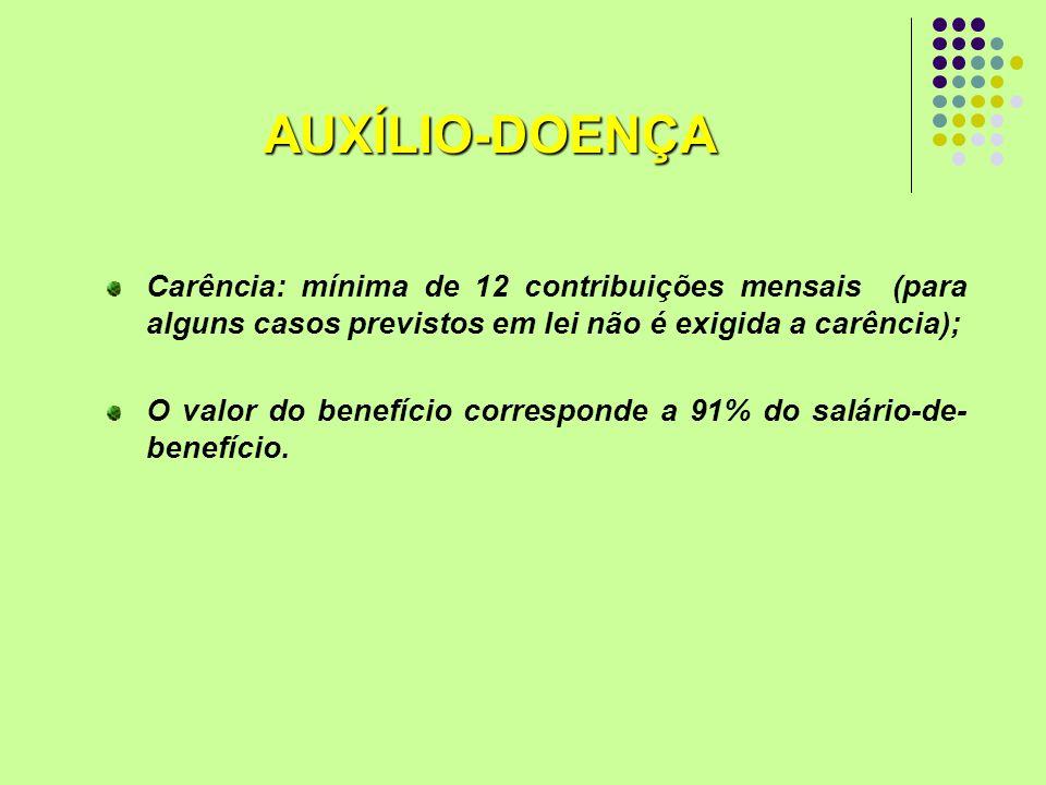 Carência: mínima de 12 contribuições mensais (para alguns casos previstos em lei não é exigida a carência); O valor do benefício corresponde a 91% do