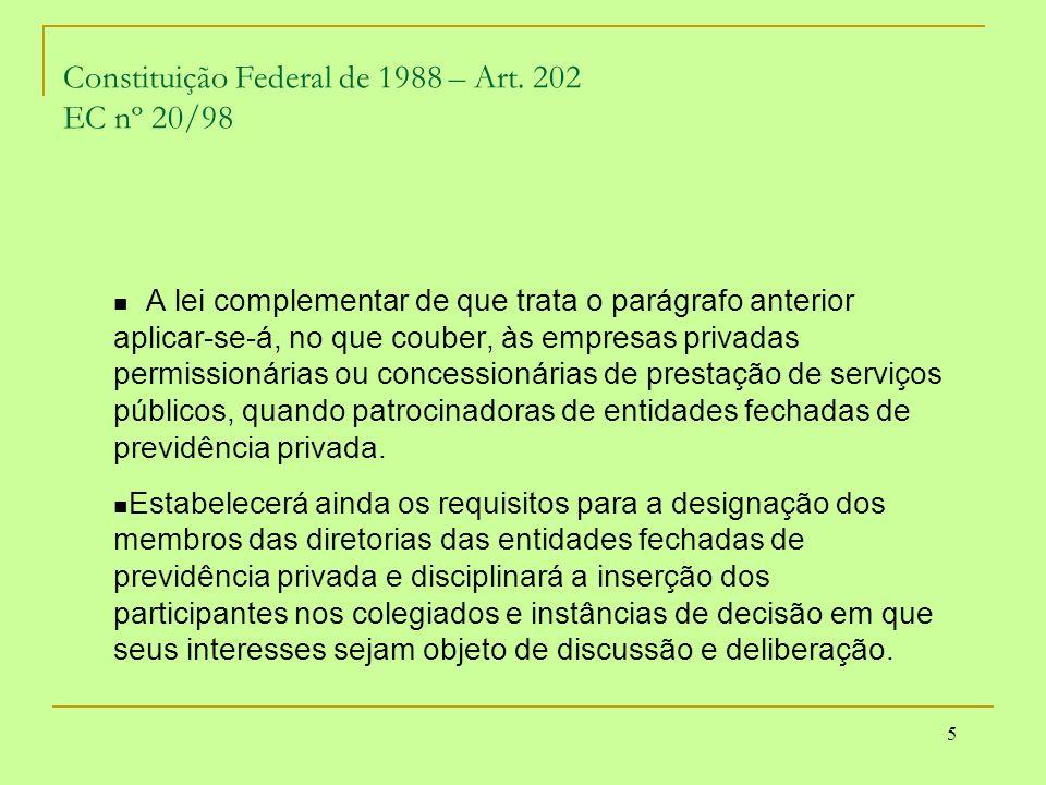 5 Constituição Federal de 1988 – Art. 202 EC nº 20/98 A lei complementar de que trata o parágrafo anterior aplicar-se-á, no que couber, às empresas pr